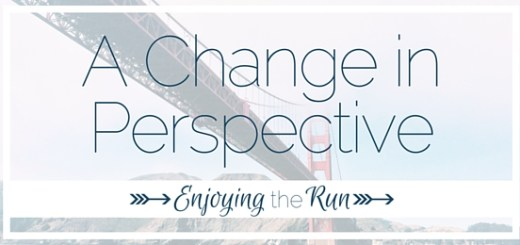 A Change in Perpective | Enjoying the Run