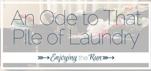An Ode to That Pile of Laundry | Enjoying the Run