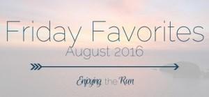 Friday Favorites August 2016 | Enjoying the Run