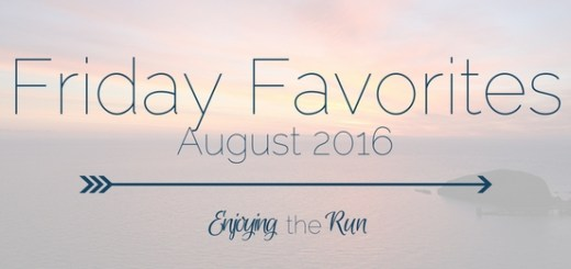 Friday Favorites August 2016 | Enjoying the Run