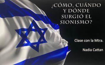 ¿Cómo, cuándo y dónde surgió el sionismo? Hay otros tipos de sionismo y vale la pena conocerlos y saber cuándo surgieron. La Maestra Nadia Cattan lo explica