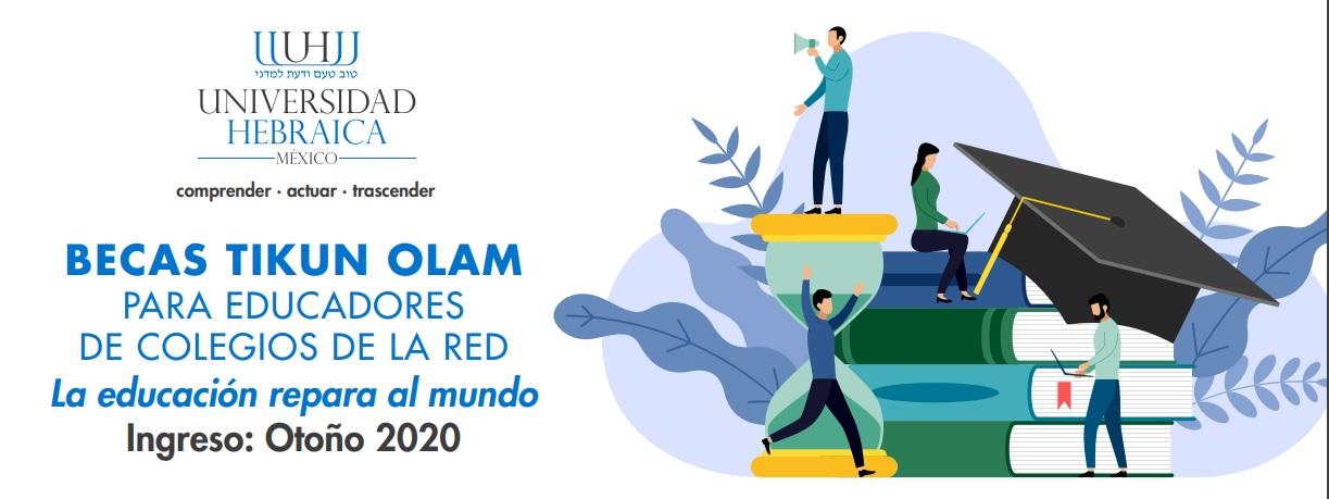 La Universidad Hebraica México ofrece su programa de Becas Tikum Olam a educadores de colegios de la Red para el periodo de ingreso Otoño 2020.