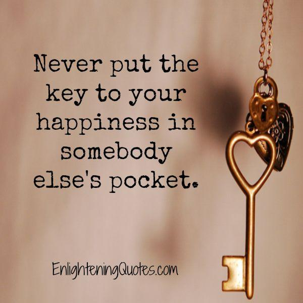 """Image result for """"Never put the key to your happiness in somebody else's pocket"""""""