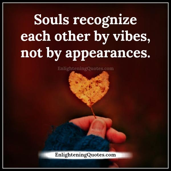 Souls Recognize Each Other By Vibes Not By Appearances Enlightening Quotes