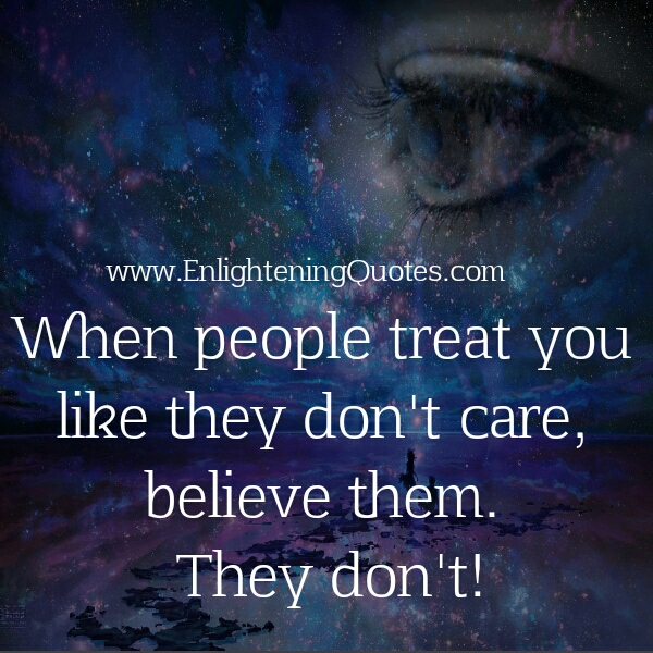 https://i0.wp.com/www.enlighteningquotes.com/wp-content/uploads/When-people-treat-you-like-they-dont-care.jpg