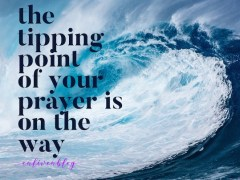 The Tipping Point of Your Prayer is on the Way