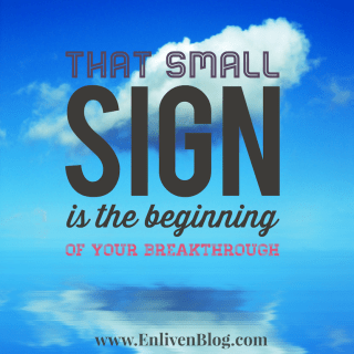 Small Signs Lead to Massive Breakthroughs