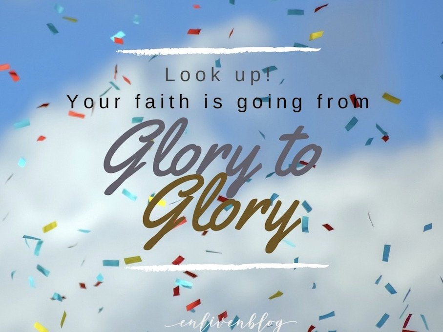 Confetti, Your faith is going from glory to glory