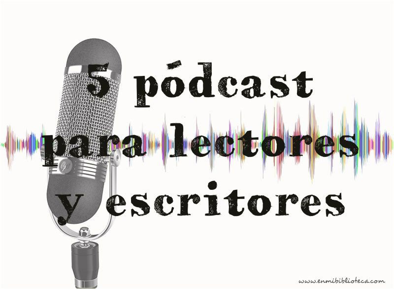 5 pódcast para lectores y escritores