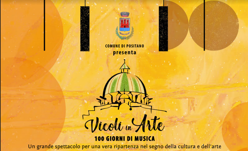 May be an image of text that says '1 COMUNE DI POSITANO presenta Vicoli Arte 100 GIORNI DI MUSICA Un grande spettacolo per una vera ripartenza nel segno della cultura e dell'arte'