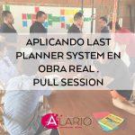 Last planner System. Pull Session en obra real