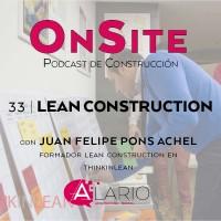 Lean Construction. Entrevista a Juan Felipe Pons Achell en OnSite Podcast de Construcción