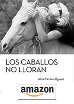 Los caballos no lloran de Alicia Monter Algueró.