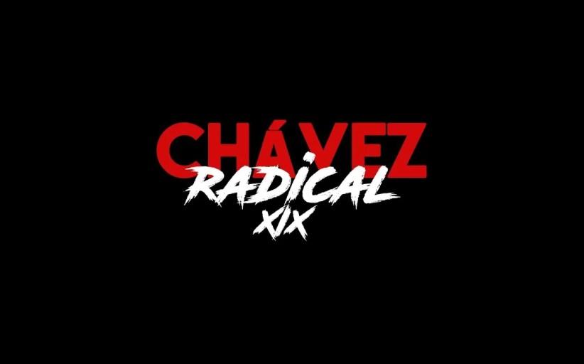 Chávez Radical XIX: