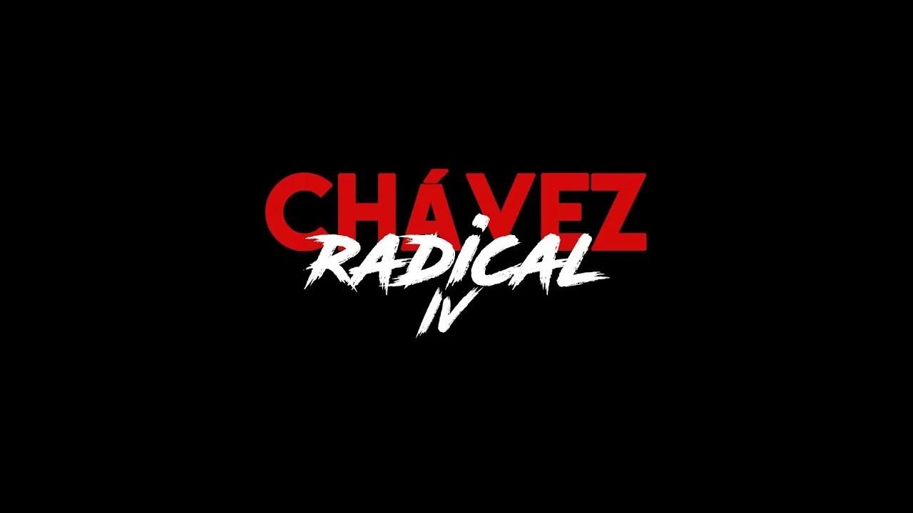 Chávez Radical IV: Ser Radical es...