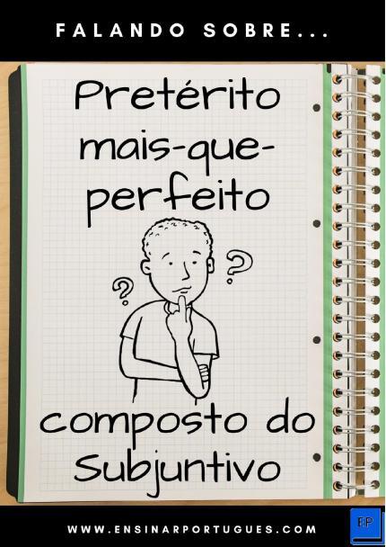Apostila para aulas de português com explicações simples, intuitivas e exercícios sobre o Pretérito-Mais-que-Perfeito Composto do Subjuntivo.
