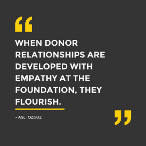"""When donor relationships are developed with empathy at the foundation, they flourish."" - Asli Ozguz, EasterSeals Southern California"