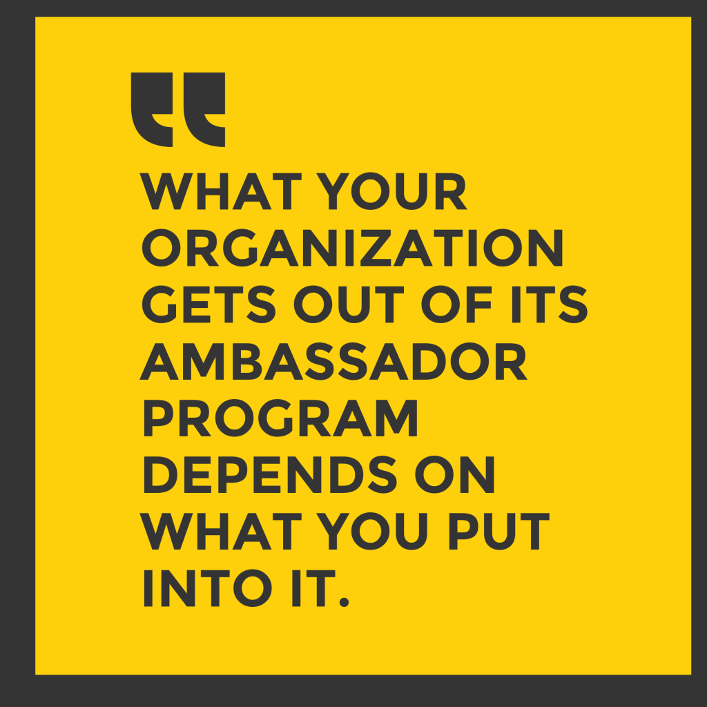 This is a pull quote from the article that reads: What your organization gets out of its ambassador program depends on what you put into it.