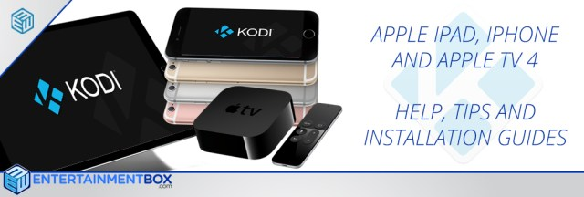 APPLE TV 4 KODI HELP GUIDES, IPHONE KODI INSTALLATION GUIDES, HELP INSTALLING KODI IPAD