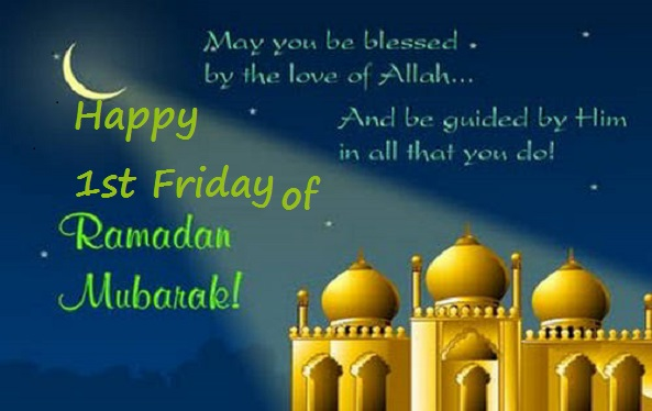 Happy 1st Friday of Ramadan Mubarak
