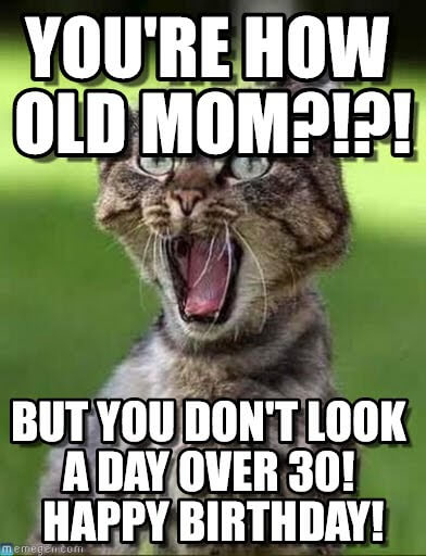 you dont look old birthday meme for mom