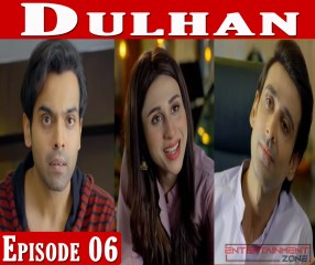 Dulhan Episode 6