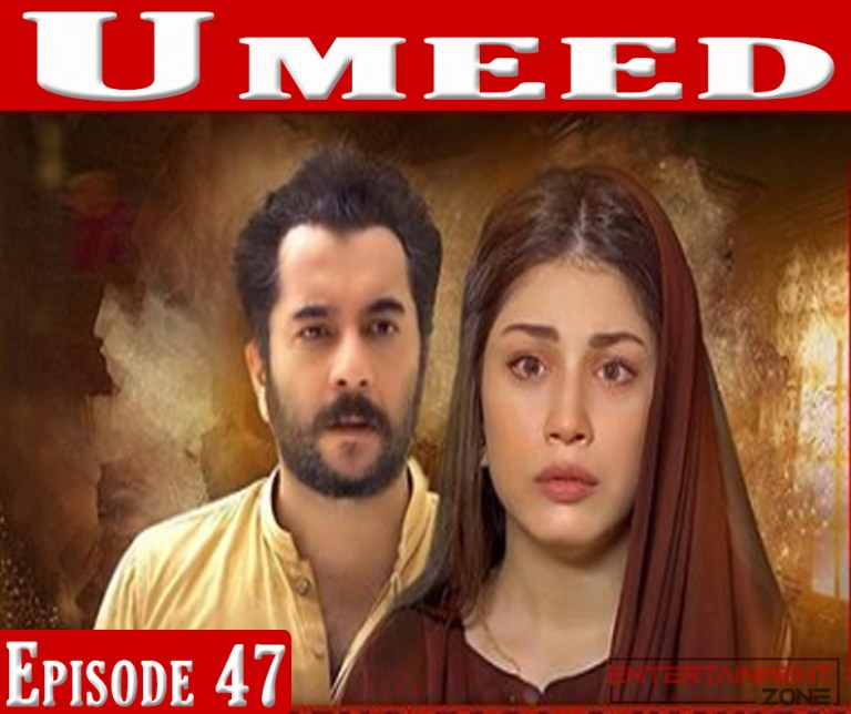 Umeed Episode 47