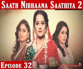 Saath Nibhaana Saathiya 2 Episode 32