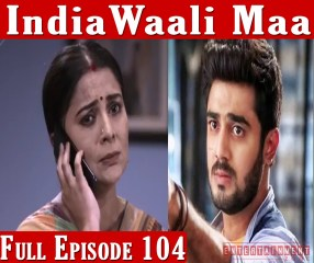 India Wali Maa Full Episode 104