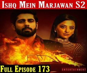 Ishq Mein Marjawan 2 Full Episode 173