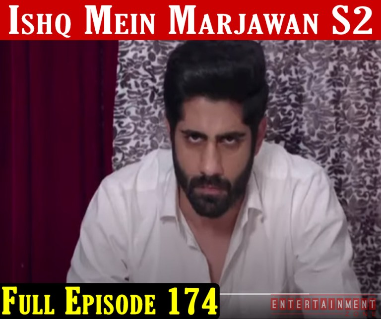 Ishq Mein Marjawan 2 Full Episode 174