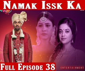 Namak Ishq Ka Full Episode 38