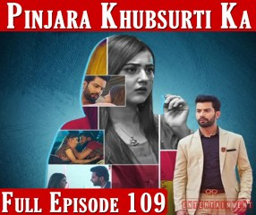 Pinjara Khubsurti Ka Full Episode 109