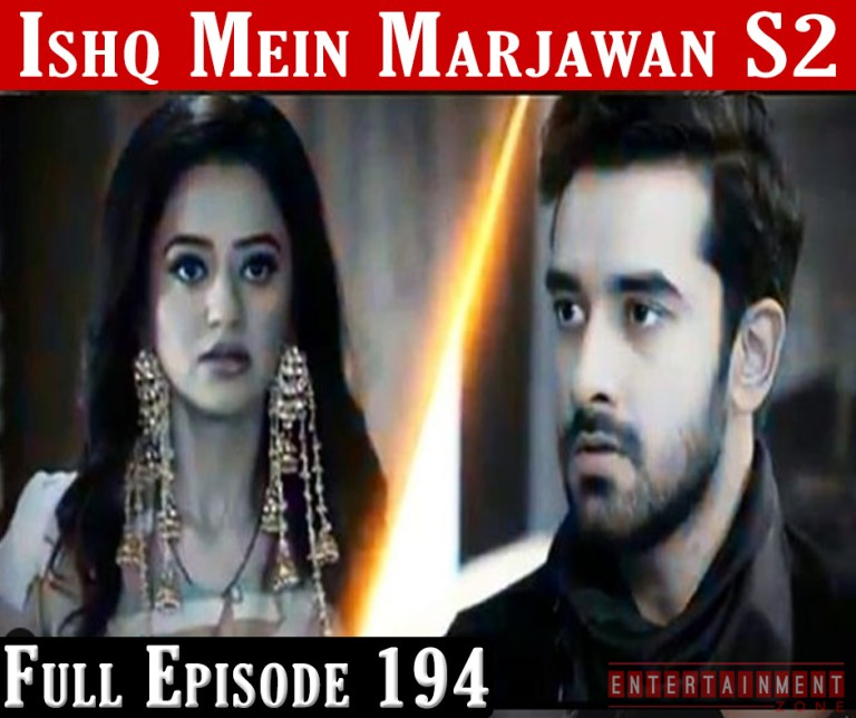 Ishq Mein Marjawan 2 Full Episode 194