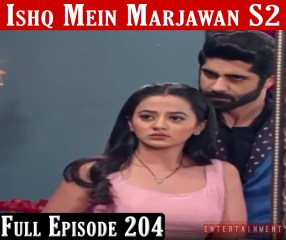 Ishq Mein Marjawan 2 Full Episode 204