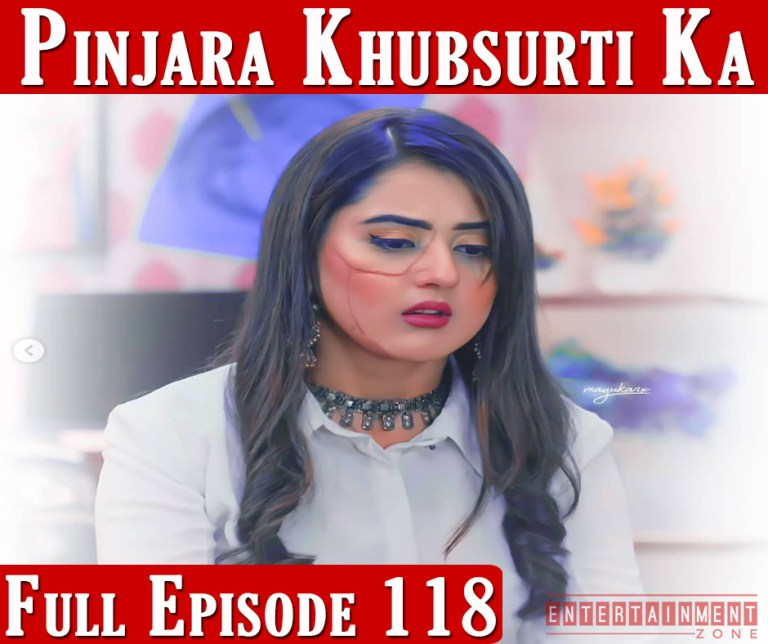 Pinjara Khubsurti Ka Full Episode 118