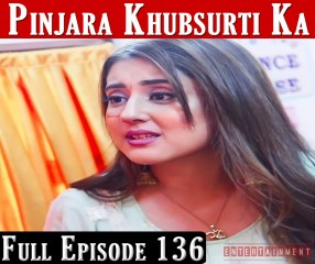 Pinjara Khubsurti Ka Full Episode 136