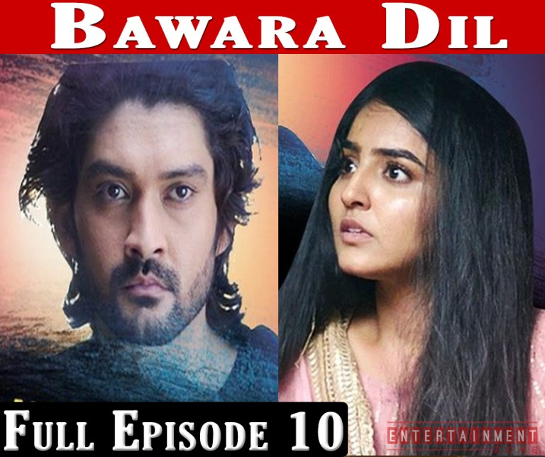 Bawara Dil Full Episode 10