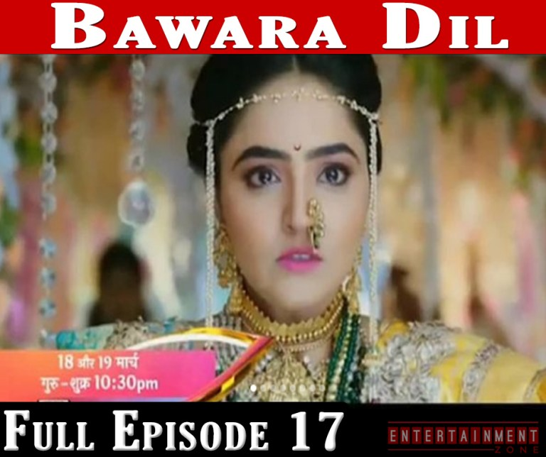 Bawara Dil Full Episode 17