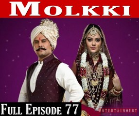 Molkki Full Episode 77