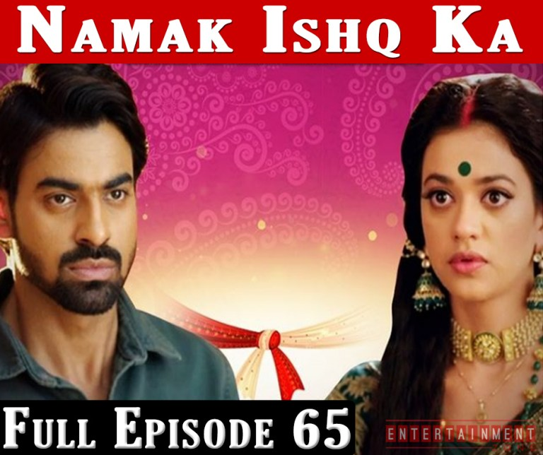 Namak Ishq Ka Full Episode 65