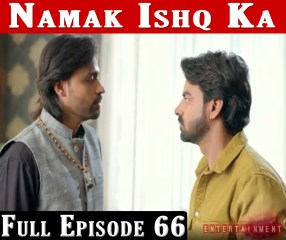 Namak Ishq Ka Full Episode 66