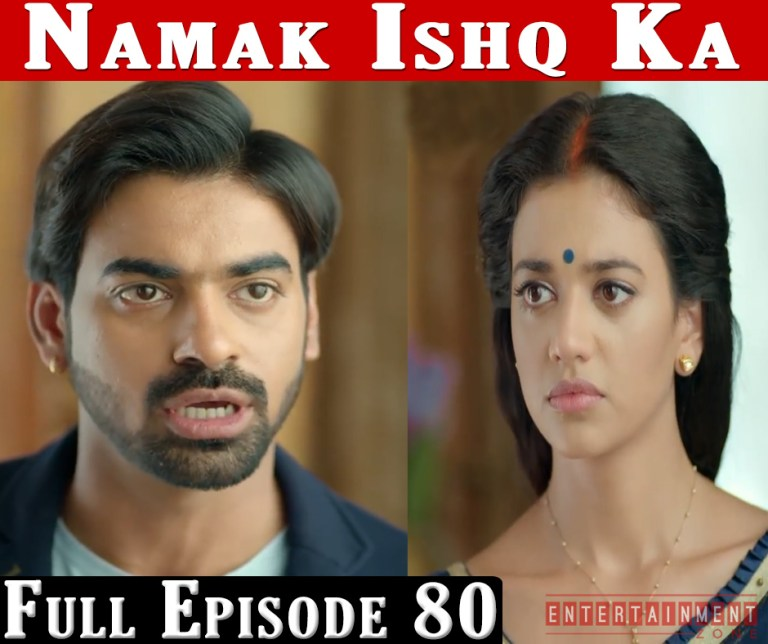 Namak Ishq Ka Full Episode 80