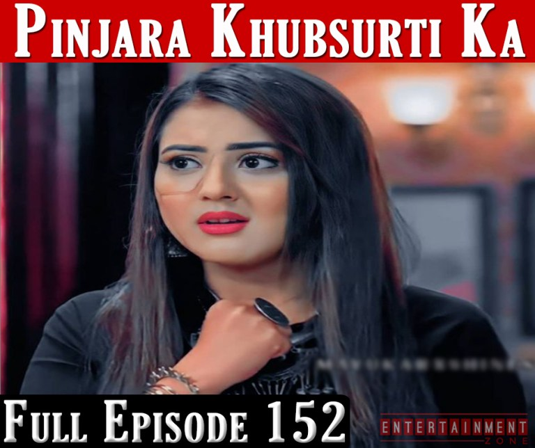 Pinjara Khubsurti Ka Full Episode 152