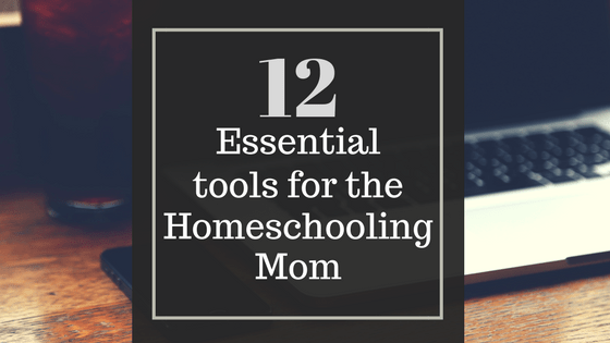 12 Essential tools for the homeschooling mom.