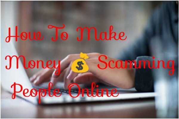 Make money scamming people online tricks