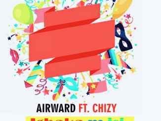 Air Ward Ft Chizzy _ Igbaka m isi