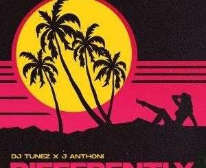 DJ Tunez ft. J. Anthoni – Differently
