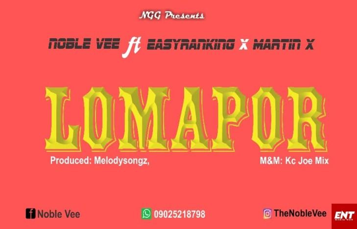 Noble Vee ft Easyranking x Martin X - Lomapor
