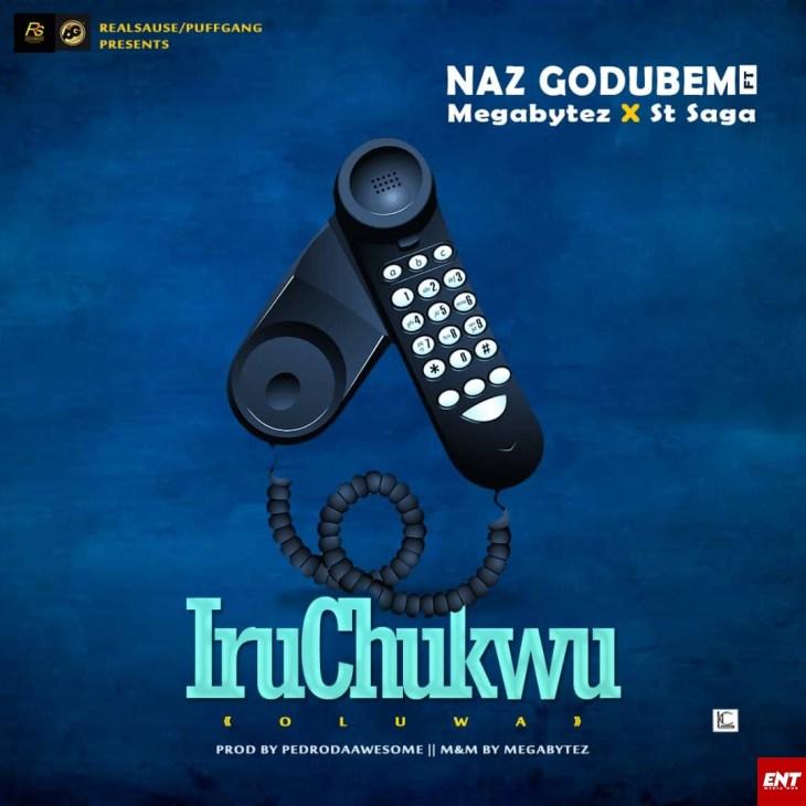 Naz Godubem ft Megabytez X St Saga - Iruchukwu